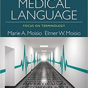 Test Bank for Medical Language Focus on Terminology 3rd Edition Moisio