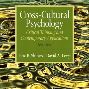Test Bank for Cross-Cultural Psychology: Critical Thinking and Contemporary Applications 5/E Shiraev