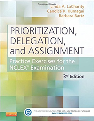 Solution Manual for Prioritization, Delegation, and Assignment: Practice Exercises for the NCLEX Examination 3rd Edition LaCharity