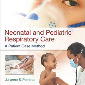 Test Bank for Neonatal and Pediatric Respiratory Care: A Patient Case Method Perretta