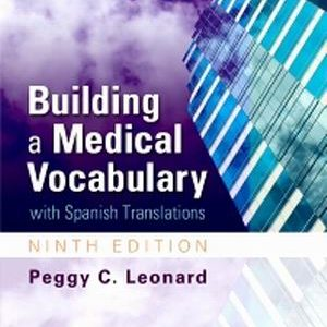Test Bank for Building a Medical Vocabulary with Spanish Translations 9th Edition Leonard