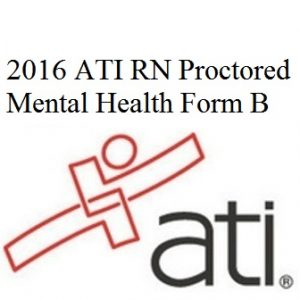 Actual ATI Test Bank for 2016 ATI RN Proctored Mental Health Form B