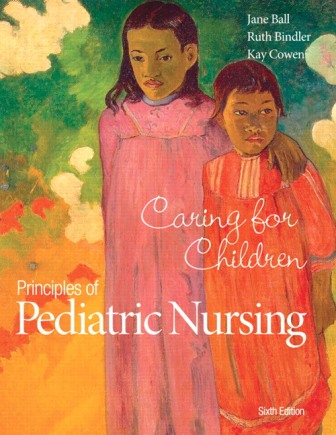 Test Bank for Principles of Pediatric Nursing: Caring for Children 6th Edition Ball