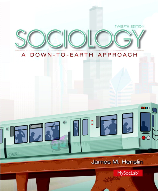 Test Bank for Sociology: A Down-to-Earth Approach 12th Edition Henslin