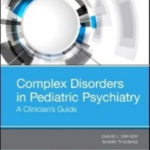 Test Bank for Complex Disorders in Pediatric Psychiatry A Clinician's Guide 1st Edition Driver