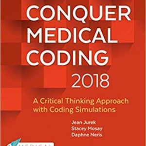Test Bank for Conquer Medical Coding 2018: A Critical Thinking Approach with Coding Simulations 3rd Edition Jurek