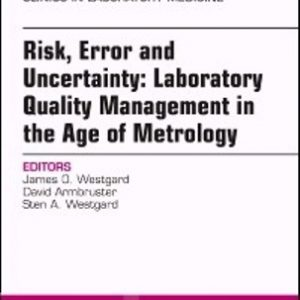 Test Bank for Risk Error and Uncertainty Laboratory Quality Management in the Age of Metrology An Issue of the Clinics in Laboratory Medicine 1st Edition Westgard