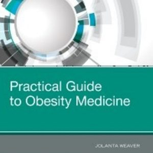 Test Bank for Practical Guide to Obesity Medicine 1st Edition Weaver