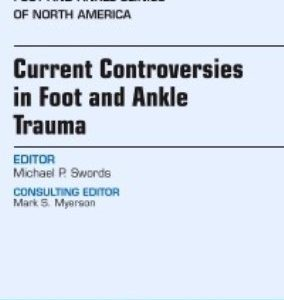 Test Bank for Current Controversies in Foot and Ankle Trauma An issue of Foot and Ankle Clinics of North America 1st Edition Swords