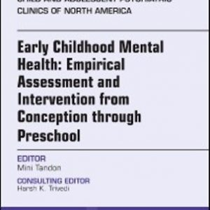 Test Bank for Early Childhood Mental Health Empirical Assessment and Intervention from Conception through Preschool An Issue of Child and Adolescent Psychiatric Clinics of North America 1st Edition Tandon