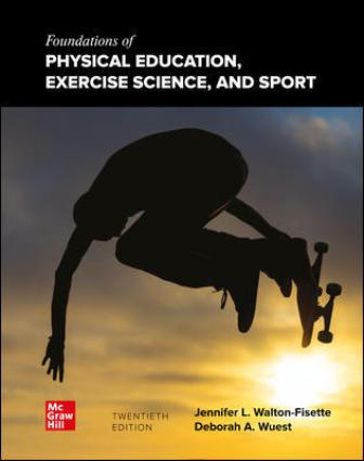 Solution Manual for Foundations of Physical Education, Exercise Science, and Sport 20th Edition Wuest